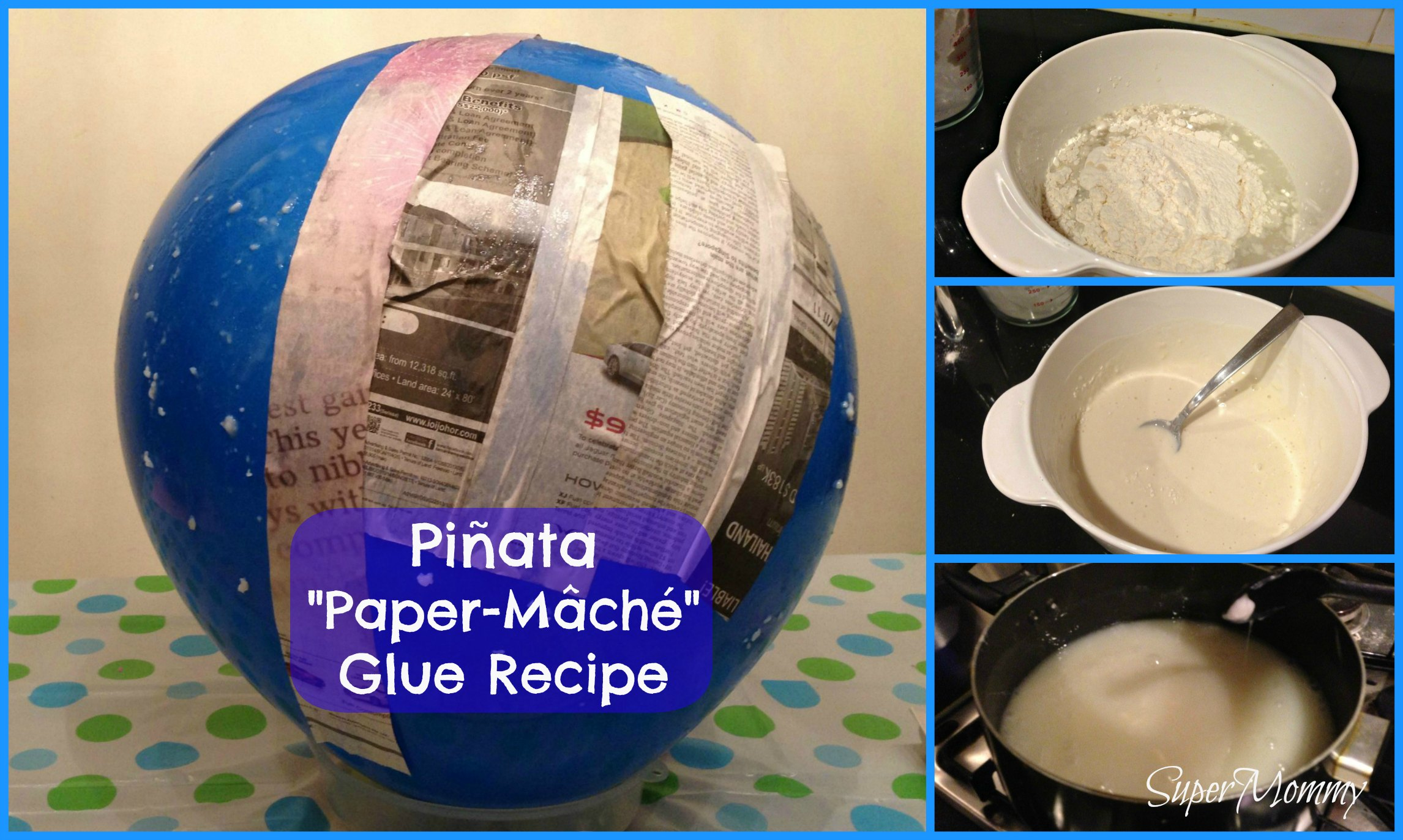 Easy Paper Mache Recipe http://www.supermommy.com.sg/pinata-paper-mache-glue-paste-recipe/