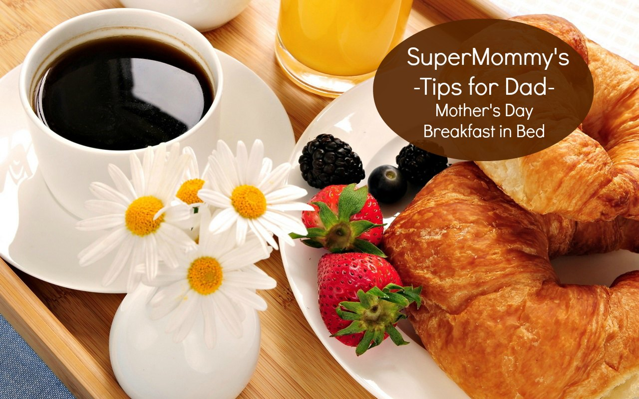 Tips for dad how to make breakfast in bed for mother 39 s day for Good ideas for mother s day breakfast in bed